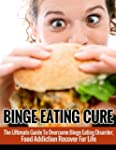 Binge Eating Cure: The Ultimate Guide...