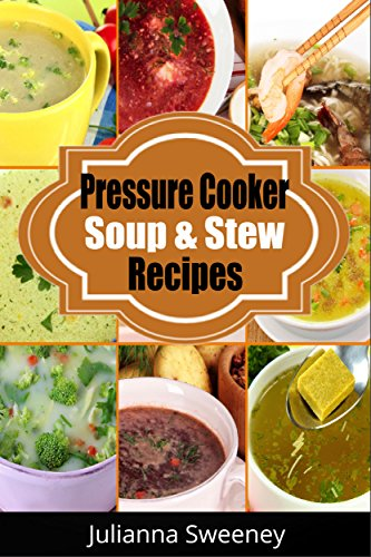 Free Kindle Book : Pressure Cooker:  Pressure Cooker Soups and Stews - Simple and Delicious Pressure Cooker Recipes