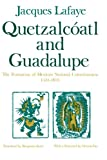Quetzalcoatl and Guadalupe: The Formation of Mexican National Consciousness, 1531-1813 (0226467880) by Lafaye, Jacques
