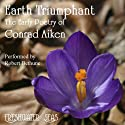 The Early Poetry of Conrad Aiken: Earth Triumphant (       UNABRIDGED) by Conrad Aiken Narrated by Robert Bethune