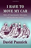 img - for I Have to Move My Car: Tales of Unpersuasive Advocates and Injudicious Judges by David Pannick ( 2008 ) Hardcover book / textbook / text book