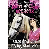Angel and the Flying Stallions (Pony Club Secrets, Book 10)by Stacy Gregg