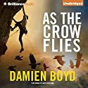 As the Crow Flies (       UNABRIDGED) by Damien Boyd Narrated by Napoleon Ryan