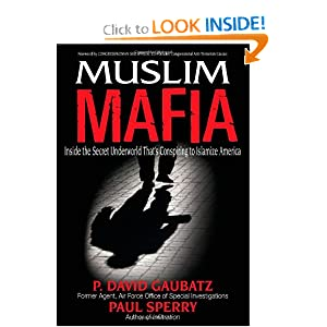 Muslim Mafia: Inside the Secret Underworld that's Conspiring to Islamize America by P. David Gaubatz and Paul Sperry