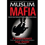 Muslim Mafia: Inside the Secret Underworld that's Conspiring to Islamize America ~ Paul Sperry