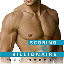 Scoring the Billionaire: Bad Boy Billionaires, Book 3 Audiobook by Max Monroe Narrated by Joe Arden, Maxine Mitchell