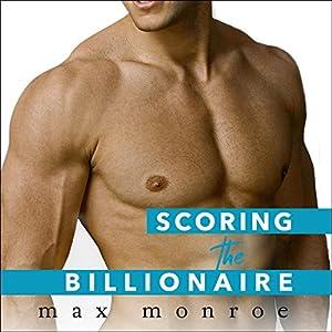 Scoring the Billionaire: Bad Boy Billionaires, Book 3 Hörbuch von Max Monroe Gesprochen von: Joe Arden, Maxine Mitchell