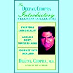 Chopra Value Collection: Everyday Immortality; Ageless Body, Timeless Mind; Journey into Healing | Deepak Chopra