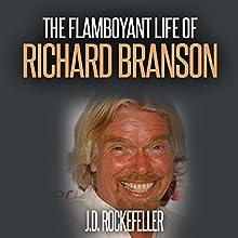 The Flamboyant Life of Richard Branson | Livre audio Auteur(s) : J.D. Rockefeller Narrateur(s) : Mike Norgaard