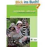 Umweltbildung - tierisch gut!: Ein Praxis-Guide für Schule, Zoo & Co