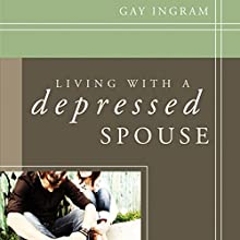 Living with a Depressed Spouse (       UNABRIDGED) by Gay Ingram Narrated by Josh Kilbourne