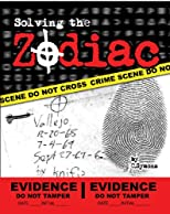 Solving the Zodiac: The Zodiac Killer Case Files