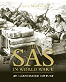 The SAS in World War II: An Illustrated History (General Military) Gavin Mortimer
