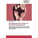 En defensa de la vida y el territorio miguelense: Organización, posicionamiento y respuestas desde San Miguel...
