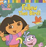 Follow That Bird! (Dora the Explorer (Simon & Schuster Board Books)) (1416900225) by Wax, Wendy