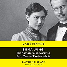 Labyrinths: Emma Jung, Her Marriage to Carl, and the Early Years of Psychoanalysis | Livre audio Auteur(s) : Catrine Clay Narrateur(s) : Karen Cass