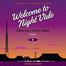 Welcome to Night Vale: A Novel (       UNABRIDGED) by Joseph Fink, Jeffrey Cranor Narrated by To Be Announced