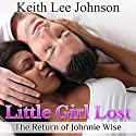 Little Girl Lost: The Return of Johnnie Wise Audiobook by Keith Lee Johnson Narrated by Lucinda Gainey