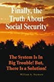 Finally, the Truth About Social Security: The System Is In Big Trouble! But, There Is a Solution!