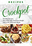 RECIPES: CROCKPOT - HEALTHY RECIPES That Are, DELICIOUS, and Will Help You, LOSE WEIGHT (crockpot recipes, slow cooker, slow cooker recipes, crockpot meals, ... slow cooker cookbook, crockpot cookbook)