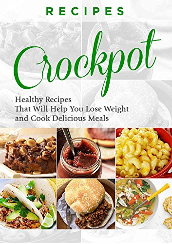 RECIPES: CROCKPOT - HEALTHY RECIPES That Are DELICIOUS and Will Help You LOSE WEIGHT (crockpot recipes, slow cooker, slow cooker recipes, crockpot meals, ... slow cooker cookbook, crockpot cookbook) by Joanne Howard