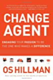 Change Agent: Engaging Your Passion to Be the One Who Makes a Difference