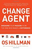 img - for Change Agent: Engaging Your Passion to Be the One Who Makes a Difference book / textbook / text book