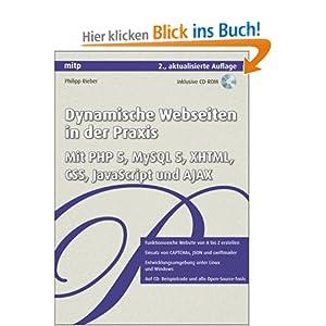 Dynamische Webseiten in der Praxis: Mit PHP 5, MySQL 5,  XHTML, CSS, JavaScript und AJAX: PHP, MySQL, CSS, JavaScript, XHTML und Ajax