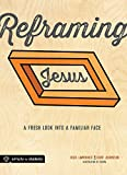 Rick Lawrence Reframing Jesus: A Fresh Look Into a Familiar Face: Participant/Student Book