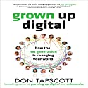 Grown Up Digital: How the Net Generation is Changing Your World (       UNABRIDGED) by Don Tapscott Narrated by Brett Barry
