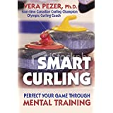 Smart Curling: How to Perfect Your Game Through Mental Trainingby Vera Pezer