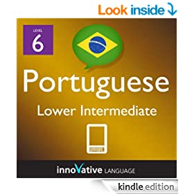 Learn Portuguese - Level 6: Lower Intermediate : Volume 1 (Innovative Language Series - Learn Portuguese from Absolute Beginner to Advanced)