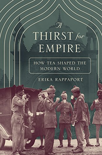 A Thirst for Empire: How Tea Shaped the Modern World by Erika Rappaport