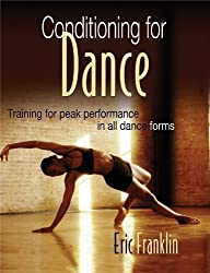 Conditioning for Dance: Training for Peak Performance in All Dance Forms by Franklin, Eric (2003)