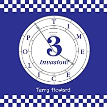 The Time Police 3: Invasion (       UNABRIDGED) by Terry Howard Narrated by Gordan Marshall
