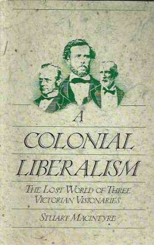 A Colonial Liberalism: The Lost World of Three Victorian Visionaries