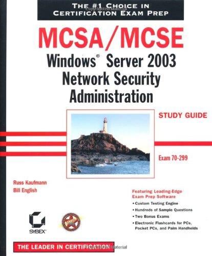 MCSA/MCSE: Windows Server 2003 Network Security Administration Study Guide: Exam 70-299