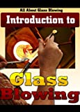 Glass Blowing, How To Blow Glass