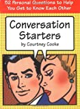 Conversation Starters : 52 Personal Questions to Help You Get to Know Each Other