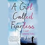A Girl Called Fearless: A Novel | Catherine Linka