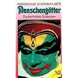 """Menscheng�tter Zauberhaftes S�dindien. Ein Forschungsberichtvon """"Ferdinand Starm�hlner"""""""