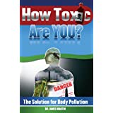 How Toxic Are You? The Solution For Body Pollution ~ Dr. James Martin