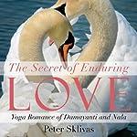 The Secret of Enduring Love: Yoga Romance of Damayanti and Nala | Peter Sklivas
