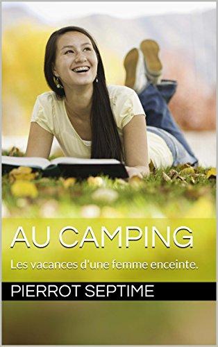 Couverture du livre Au camping: Les vacances d'une femme enceinte.
