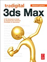 Tradigital 3ds Max: A CG Animator's Guide to Applying the Classic Principles of Animation Front Cover