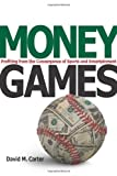 Money Games: Profiting from the Convergence of Sports and Entertainment (0804759553) by Carter, David
