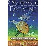 Conscious Dreaming: A Spiritual Path for Everyday Life ~ Robert Moss