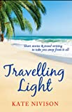Travelling Light: Short Stories & Travel Writing to Take You Away From it All