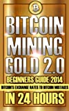 Bitcoin Mining: Gold 2.0 Beginners Guide 2014 - Bitcoin's Exchange Rates to Bitcoin Mistakes In 24 Hours (The Bitcoin Billionaire Workshop Series)