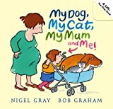 Nigel Gray My Dog, My Cat, My Mum and Me!